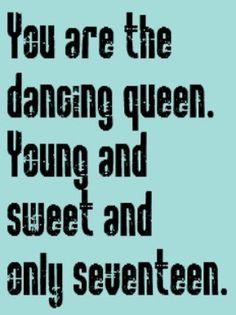 Abba - Dancing Queen song lyrics music lyrics music quotes mama mia, danc queen, queens, lyrical dance quotes, abba dancing queen, music lyric, dancing queen lyrics, song lyric, dancing queen abba