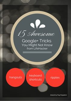 15+ Awesome Google+ Tricks You Might Not Know About http://lifehacker.com/15-awesome-google-tricks-you-might-not-know-about-1524610438