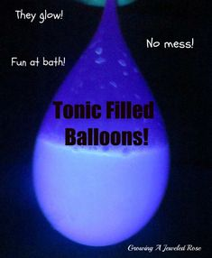 Glowing tonic filled balloons- tonic also makes a great alternative to glow water at bath.   My daughter loved shaking the balloons, and making the water bubble and fizz.  Looks so cool!