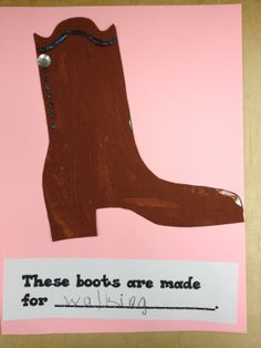These boots are made for ______________