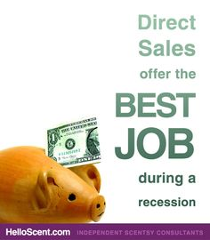 Direct Sales Offer the Best Job During a Recession //    Unemployed and looking for work? Tired of the 9-5 cubicle life and want more from life? Still haven't found your dream job?    If you want a recession-proof job, first think direct sales. Then think Scentsy.    http://helloscent.com/direct-sales-offer-the-best-job-during-a-recession/