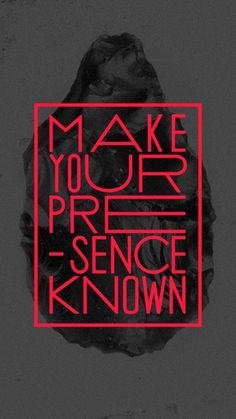 Make your presence known