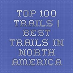 Top 100 Trails | Best Trails in North America
