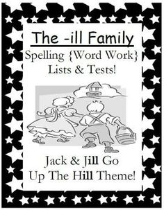 Fern Smith's FREE The -ill Family Spelling {Word Work} Lists & Tests  Adorable Jack & Jill Go Up the Hill Theme!  This Spelling Unit has 15 pages. Some school districts call it Spelling, some call it Word Work! This packet has both versions!