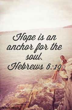 Hope is an anchor for the soul.