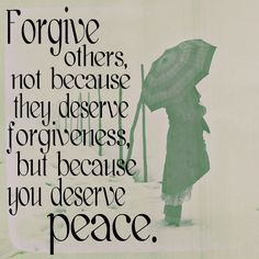 #Forgive others, not because they deserve forgiveness, but because you deserve #peace.