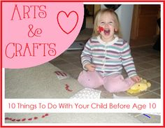 Arts and Crafts - 10 Things To Do With Your Child Before Age 10