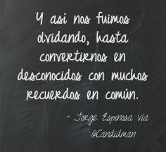 """""""Y así nos fuimos olvidando, hasta convertirnos en desconocidos con muchos recuerdos en común."""" #JorgeEspinosa #Poema vía @Candidman"""