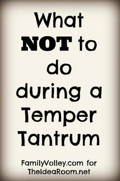 Great tips for what NOT to do when your child is throwing a tantrum by a Family Science Professor | theidearoom.net