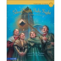 Silent Night, Holy Night: The Story Behind Our Favorite Christmas Carol (Traditions of Faith from Around the World)