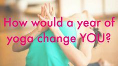 A year of yoga --- how would it change you?
