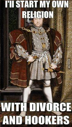 Henry VIII gets it.