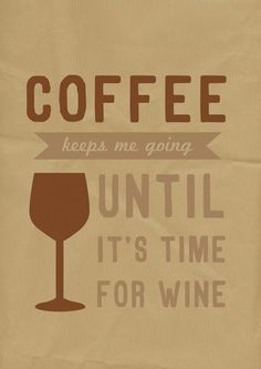 """Coffee keeps me going until it's time for wine."""