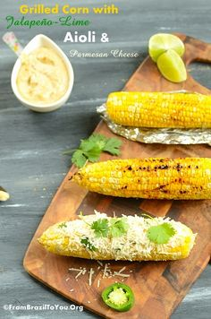 Grilled Corn with Jalapeno-Lime Aioli and Parmesan Cheese - looks great for grilling out tonight!