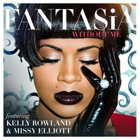 Without Me ft. Kelly Rowland & Missy Elliott by Fantasia Official Music on SoundCloud