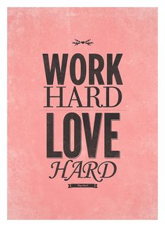 Work hard, love hard, play hard