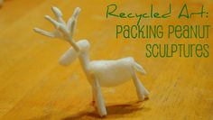 Upcycled Craft: Packing Peanut Scultpures