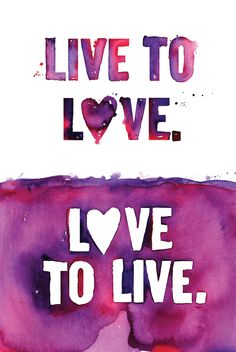 live to love. love to live.