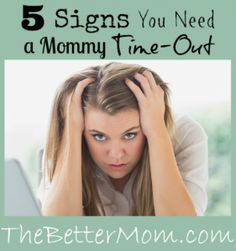 """Moms sometimes we are the ones that need a """"time-out"""". I love these signs to look for that might just indicate that time has come :)."""