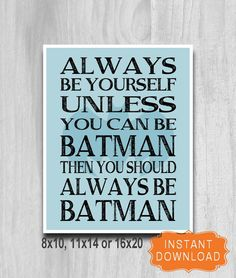 Always Be Yourself Unless You Can Be Batman Sign Print Printable Digital File INSTANT DOWNLOAD Boys Room 8x10 11x14 16x20 on Etsy, $5.00