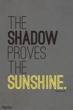 "Blackstone Design • switchfoot lyric piece. ""the shadow proves the..."