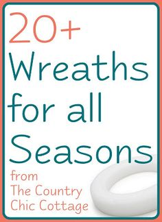 over 20 Wreaths for all seasons ~ * THE COUNTRY CHIC COTTAGE (DIY, Home Decor, Crafts, Farmhouse)