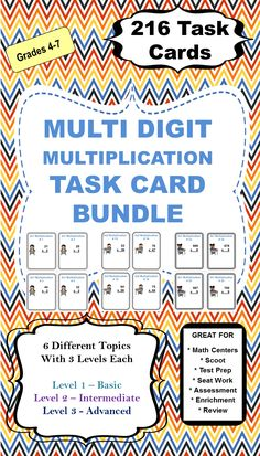 These 216 Differentiated Task Cards cover Multi Digit Multiplication (2 digit by 1 digit, 2 digit by 2 digit, 3 digit by 1 digit, 3 digit by 2 digit, 4 digit by 1 digit, and 4 digit by 2 digit).  With 3 different levels of cards you can differentiated by student or class.