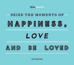 """""""Seize the moments of happiness, love and be loved!"""" — Leo Tolstoy #quotes"""
