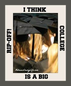 I Think College is a Rip-Off!  #AdriansCrazyLife #Education #Parenting Tips #SmartMoney