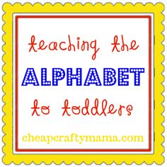 Teaching the Alphabet to Toddlers- great list of free resources from Cheap Crafty Mama