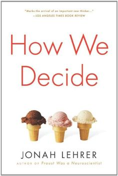 How We Decide - a book that delves into the taken-for-granted decisions we make daily.
