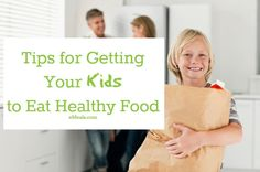 Tips for Getting Your Kids to Eat Healthy Foods
