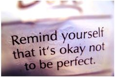 Remind yourself that an unperfect society defines 'perfect'. Make your own definition.