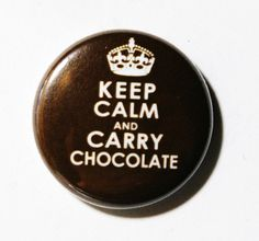 keep calm and carry chocolate carri choclat, chocolate quotes, carri chocol, button, chocolate things, junk food, keep calm, thing chocol, motto