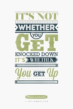 """Typographic Quote[4/10] """"Its not whether you get knocked down; its whether you get up."""" — Vince Lombardi"""