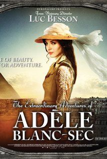 The Extraordinary Adventures of Adele Blanc-Sec. Love this movie, love the heroine.