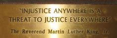 """Injustice anywhere is a threat to justice everywhere"" - The Reverend Martin Luther King, Jr."