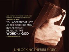 """""""And we also thank God constantly for this, that when you received the Word of God…you accepted it not as the word of men, but as what it really is, the Word of God."""" 1 Thessalonians 2:13"""