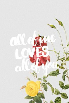 """""""All of me loves all of you."""" #lovequotes"""