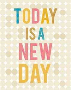 Today is a new day! #motivation #quote