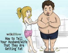 How to Tell Your Husband/Wife That They Are Getting Fat. Say What?!