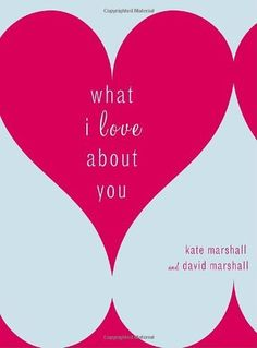 What I Love About You by Kate Marshall. $11.19. Publisher: Crown Archetype; 1 edition (January 9, 2007). Author: Kate Marshall. 112 pages. Publication: January 9, 2007. Save 20%!