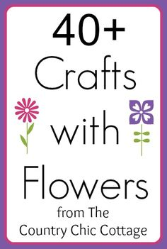 Crafts with Flowers - * THE COUNTRY CHIC COTTAGE (DIY, Home Decor, Crafts, Farmhouse)