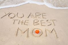 You are the best mom - nice message for Mom on Mother's Day