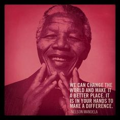 """HAPPY BIRTHDAY NELSON MANDELA!  Via (red): """"We can change the world and make it a better place. It is in your hands to make a difference."""" Nelson Mandela"""