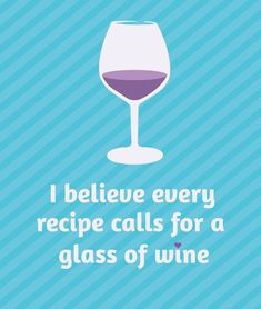 EVERY recipe calls for a glass of wine...