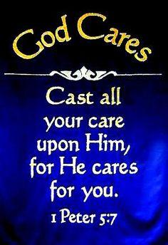 He cares... 1Peter 5:7