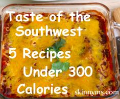 These 5 Recipes Under 300 Calories are a taste of the Southwest, from black bean casserole to fajitas and our taquitos, all of these dishes have a Skinny spin on them