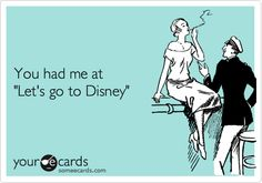 You had me at 'Let's go to Disney'.