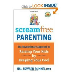 Screamfree Parenting: The Revolutionary Approach to Raising Your Kids by Keeping Your Cool (I'd like to read it)